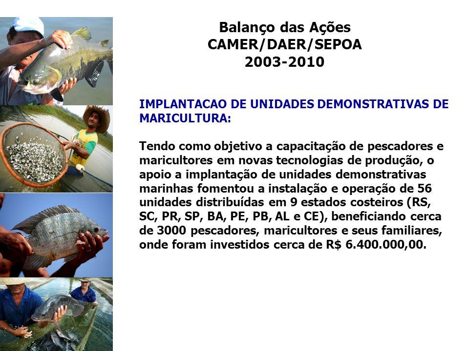 Balanço das Ações CAMER/DAER/SEPOA 2003-2010 IMPLANTACAO DE UNIDADES DEMONSTRATIVAS DE MARICULTURA: Tendo como objetivo a capacitação de pescadores e