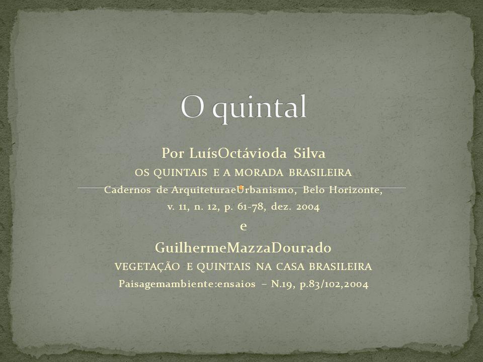 Por LuísOctávioda Silva OS QUINTAIS E A MORADA BRASILEIRA Cadernos de ArquiteturaeUrbanismo, Belo Horizonte, v. 11, n. 12, p. 61-78, dez. 2004 e Guilh