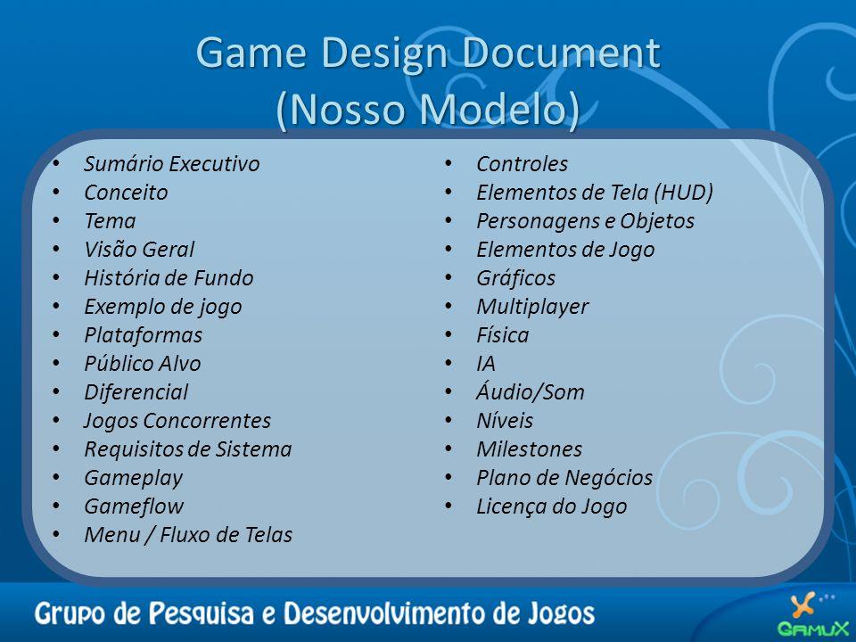 Game Design Document (Nosso Modelo) Sumário Executivo Conceito Tema Visão Geral História de Fundo Exemplo de jogo Plataformas Público Alvo Diferencial