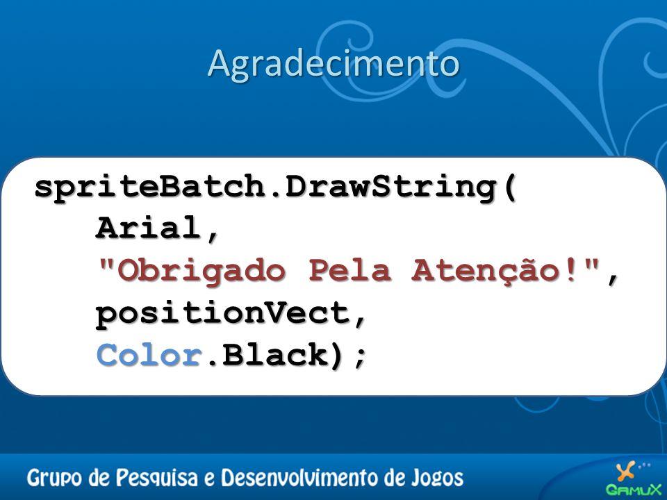 Agradecimento spriteBatch.DrawString( Arial, Arial,