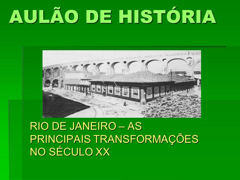 AULÃO DE HISTÓRIA RIO DE JANEIRO – AS PRINCIPAIS TRANSFORMAÇÕES NO SÉCULO XX