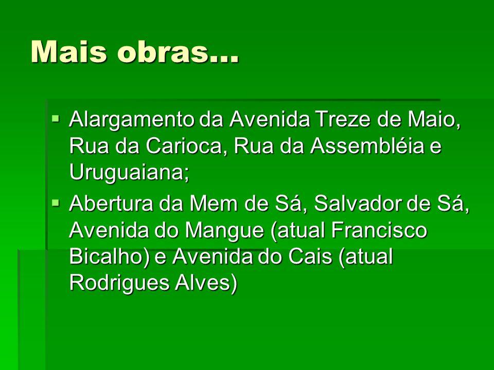 Mais obras... Alargamento da Avenida Treze de Maio, Rua da Carioca, Rua da Assembléia e Uruguaiana; Abertura da Mem de Sá, Salvador de Sá, Avenida do