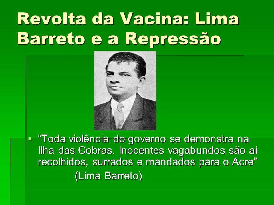 Revolta da Vacina: Lima Barreto e a Repressão Toda violência do governo se demonstra na Ilha das Cobras. Inocentes vagabundos são aí recolhidos, surra