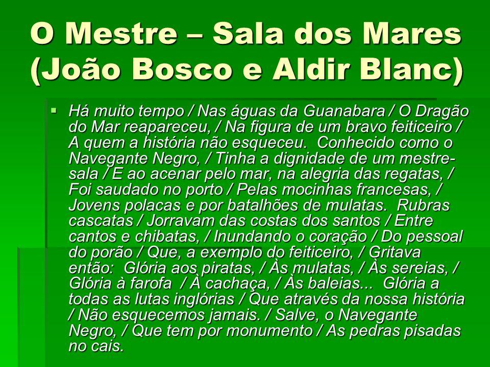 O Mestre – Sala dos Mares (João Bosco e Aldir Blanc) Há muito tempo / Nas águas da Guanabara / O Dragão do Mar reapareceu, / Na figura de um bravo fei