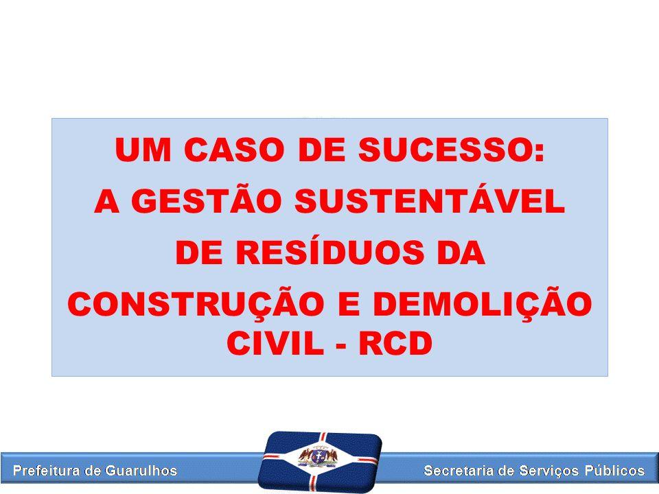 UM CASO DE SUCESSO: A GESTÃO SUSTENTÁVEL DE RESÍDUOS DA CONSTRUÇÃO E DEMOLIÇÃO CIVIL - RCD