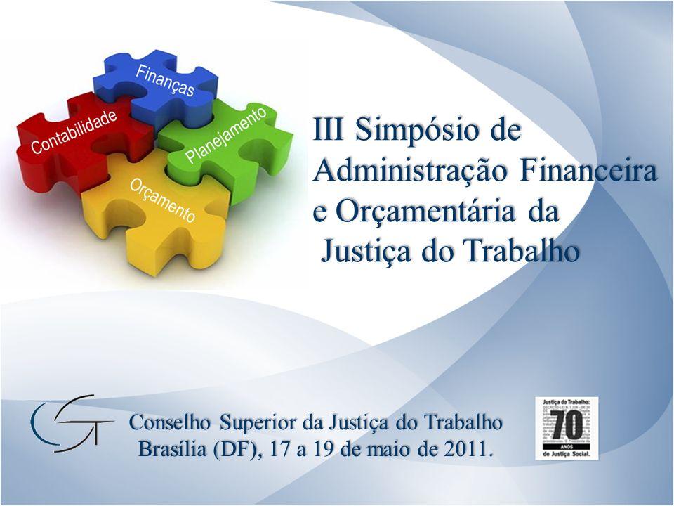 III Simpósio de Administração Financeira e Orçamentária da Justiça do Trabalho Justiça do Trabalho Conselho Superior da Justiça do Trabalho Brasília (