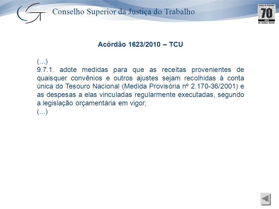 Conselho Superior da Justiça do Trabalho Acórdão 1623/2010 – TCU (...) 9.7.1. adote medidas para que as receitas provenientes de quaisquer convênios e
