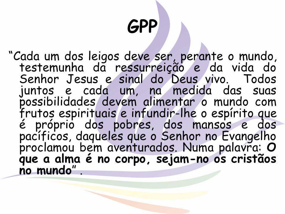 GPP Cada um dos leigos deve ser, perante o mundo, testemunha da ressurreição e da vida do Senhor Jesus e sinal do Deus vivo. Todos juntos e cada um, n