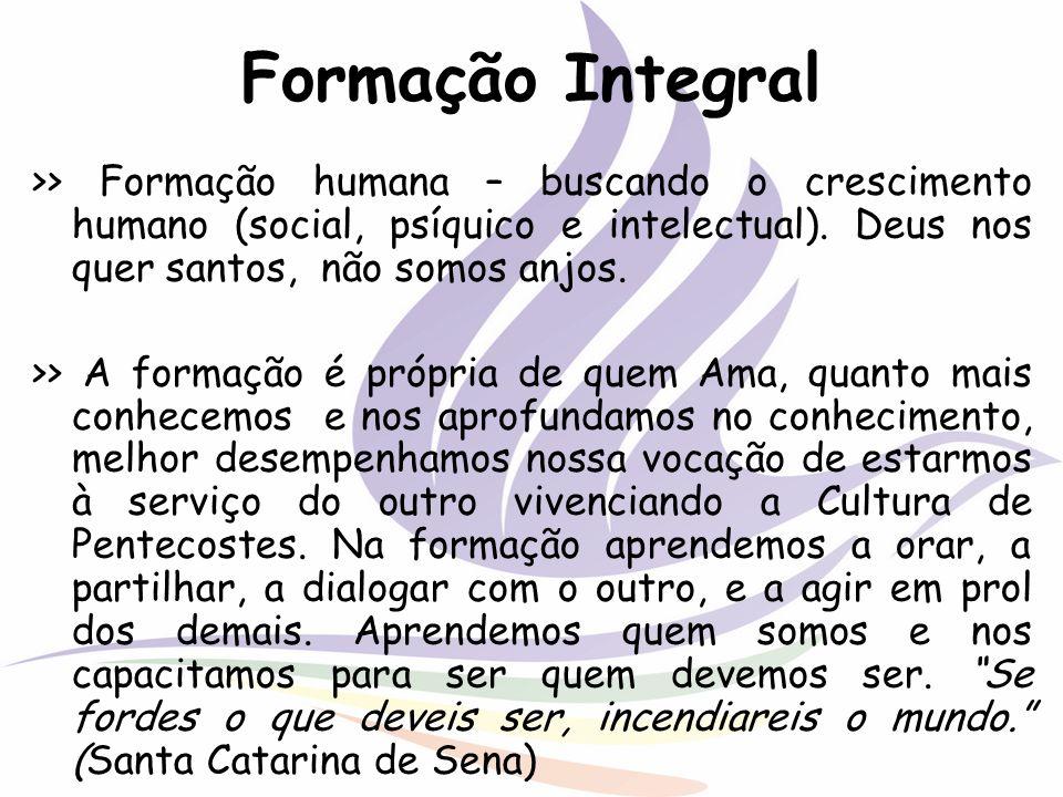 Formação Integral >> Formação humana – buscando o crescimento humano (social, psíquico e intelectual). Deus nos quer santos, não somos anjos. >> A for