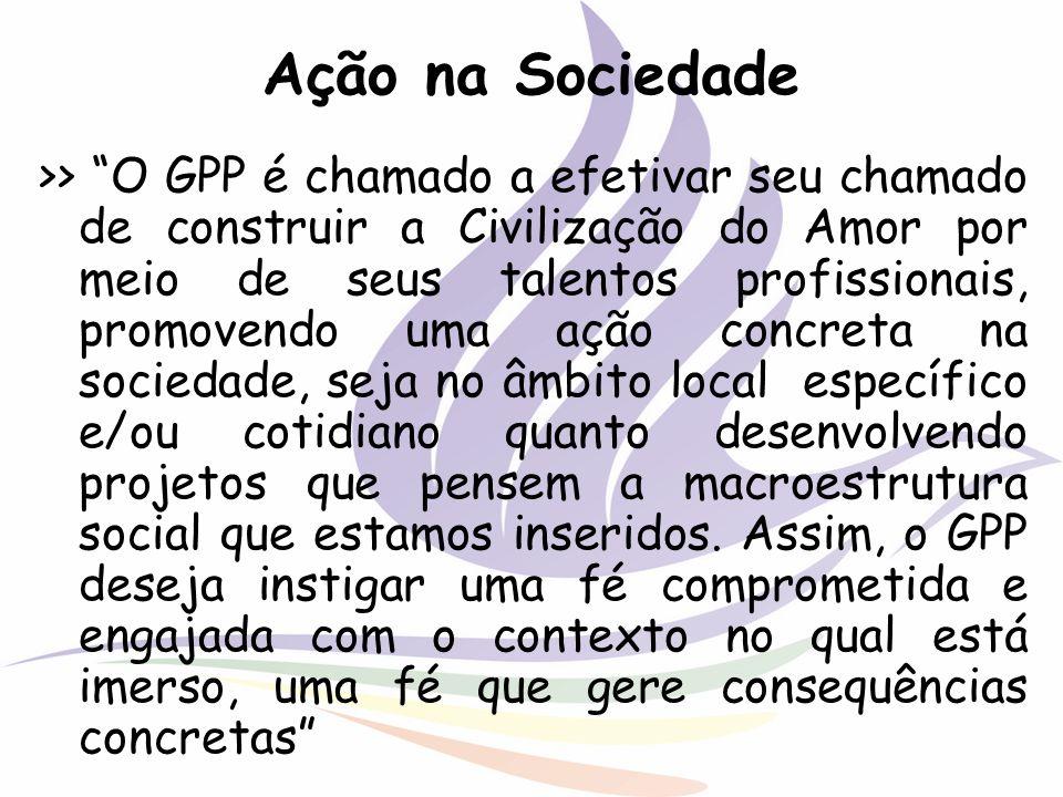 Ação na Sociedade >> O GPP é chamado a efetivar seu chamado de construir a Civilização do Amor por meio de seus talentos profissionais, promovendo uma