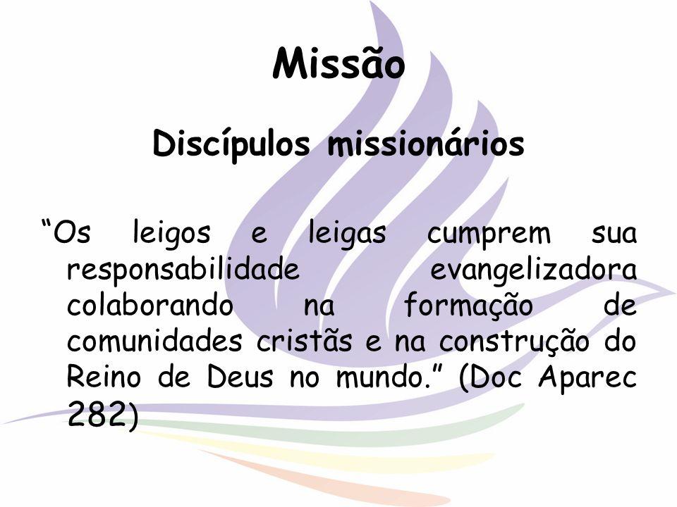 Missão Discípulos missionários Os leigos e leigas cumprem sua responsabilidade evangelizadora colaborando na formação de comunidades cristãs e na cons