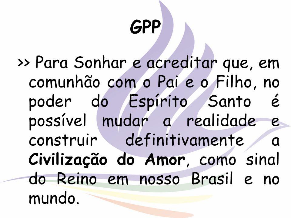 GPP >> Para Sonhar e acreditar que, em comunhão com o Pai e o Filho, no poder do Espírito Santo é possível mudar a realidade e construir definitivamen