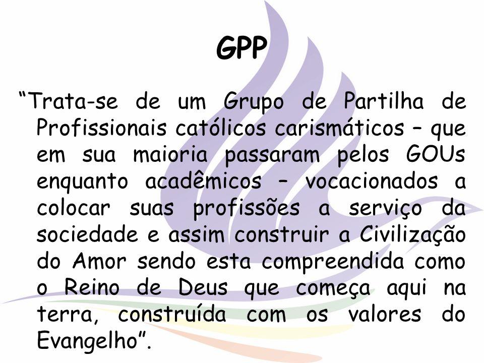 GPP Trata-se de um Grupo de Partilha de Profissionais católicos carismáticos – que em sua maioria passaram pelos GOUs enquanto acadêmicos – vocacionad