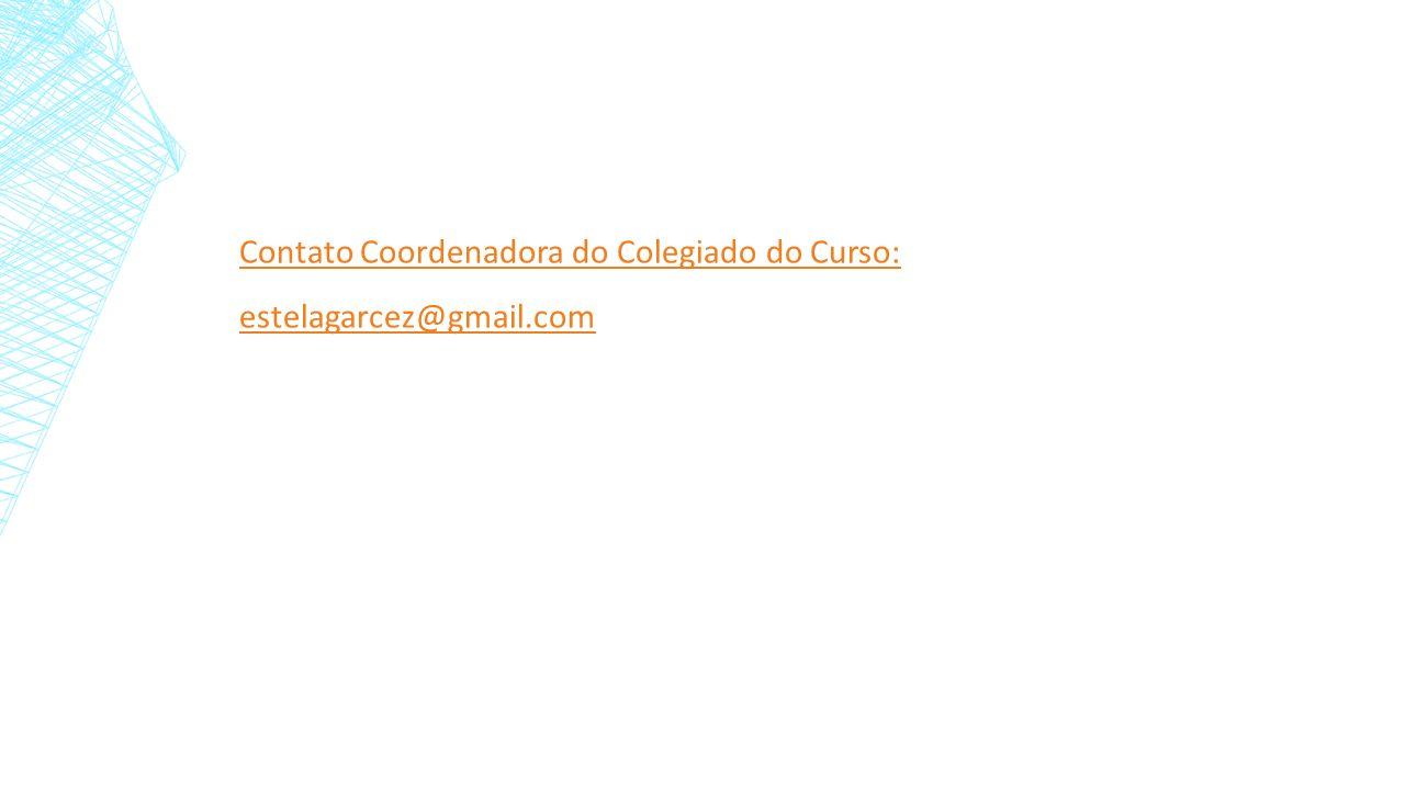 Contato Coordenadora do Colegiado do Curso: estelagarcez@gmail.com