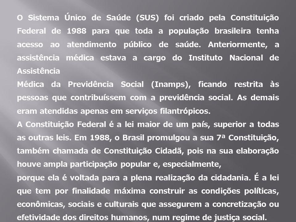 O Sistema Único de Saúde (SUS) foi criado pela Constituição Federal de 1988 para que toda a população brasileira tenha acesso ao atendimento público d