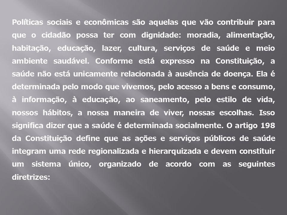 Políticas sociais e econômicas são aquelas que vão contribuir para que o cidadão possa ter com dignidade: moradia, alimentação, habitação, educação, l