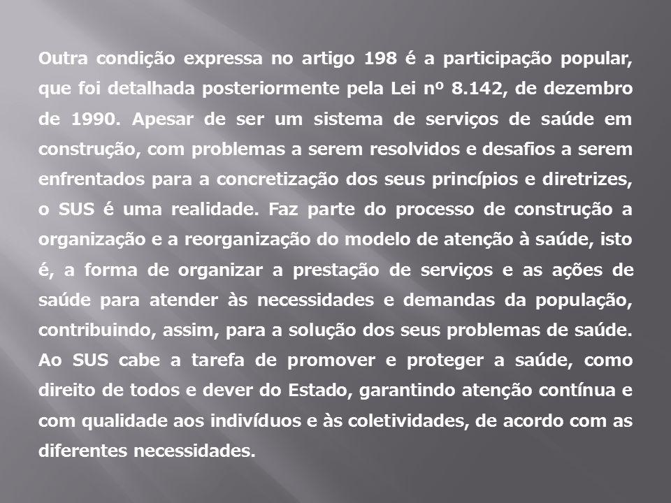 Outra condição expressa no artigo 198 é a participação popular, que foi detalhada posteriormente pela Lei nº 8.142, de dezembro de 1990. Apesar de ser