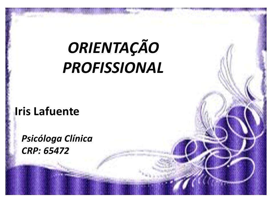 ORIENTAÇÃO PROFISSIONAL Iris Lafuente Psicóloga Clínica CRP: 65472