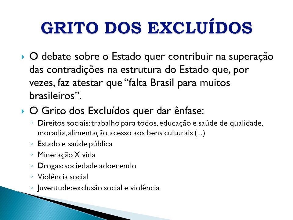 O debate sobre o Estado quer contribuir na superação das contradições na estrutura do Estado que, por vezes, faz atestar que falta Brasil para muitos