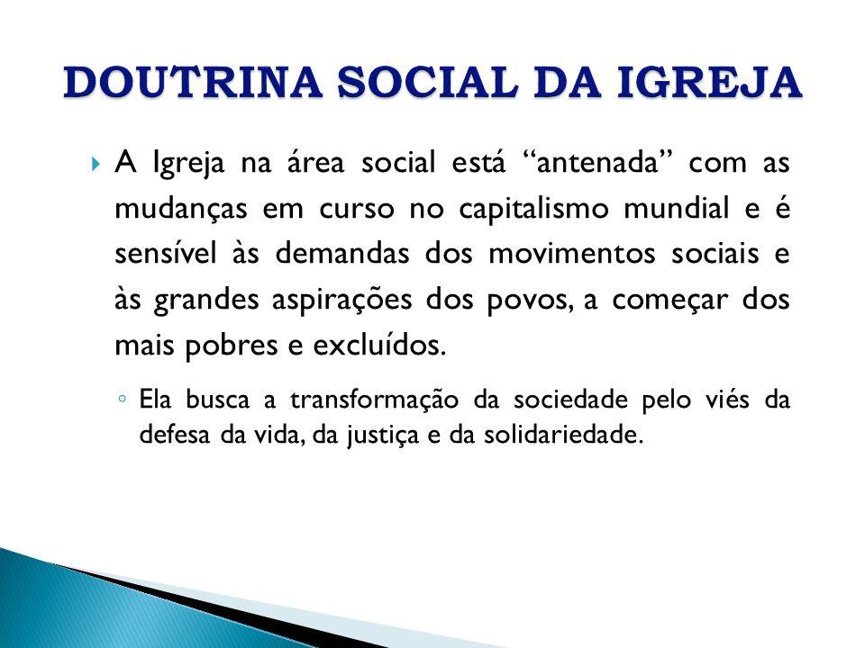 A Igreja na área social está antenada com as mudanças em curso no capitalismo mundial e é sensível às demandas dos movimentos sociais e às grandes asp
