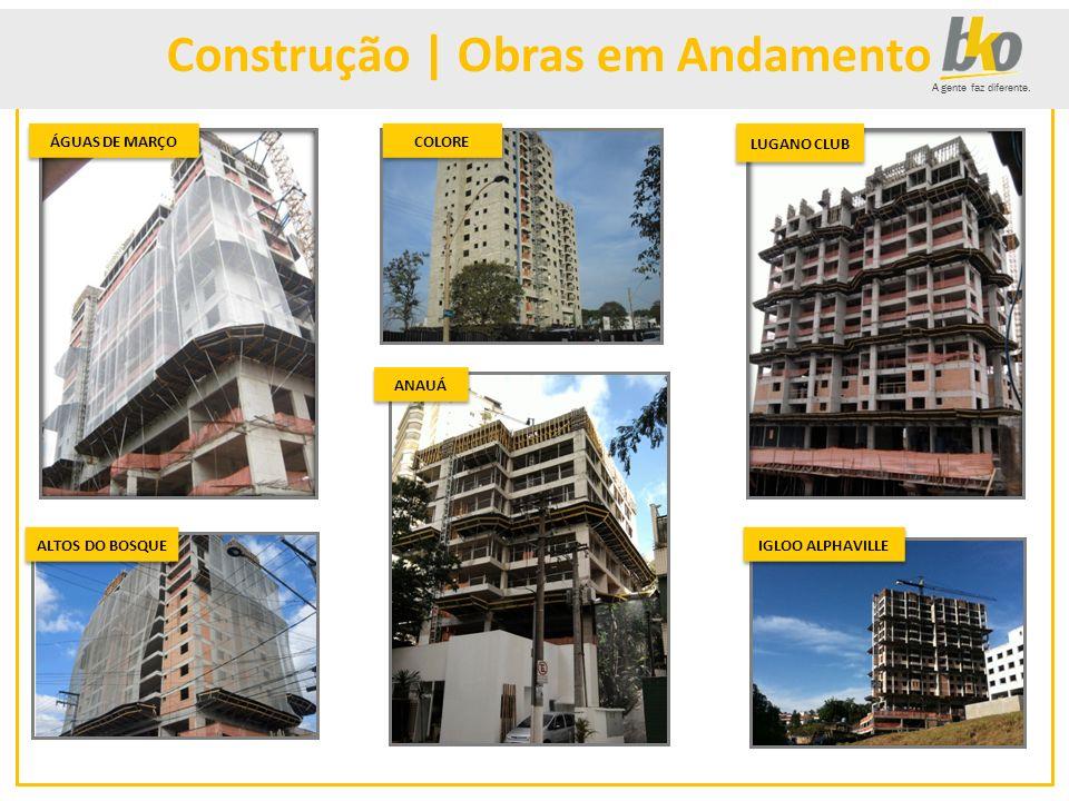 A gente faz diferente. Construção | Obras em Andamento ÁGUAS DE MARÇO ALTOS DO BOSQUE COLORE LUGANO CLUB ANAUÁ IGLOO ALPHAVILLE