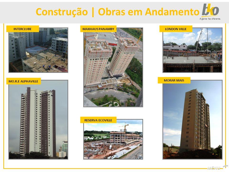 A gente faz diferente. Construção | Obras em Andamento INTERCLUBE MO.R.E ALPHAVILLE MAXHAUS PANAMBY RESERVA ECOVILLE LONDON VILLE MORAR MAIS MENU