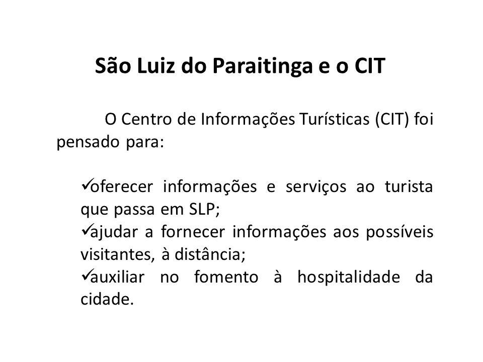 São Luiz do Paraitinga e o CIT O Centro de Informações Turísticas (CIT) foi pensado para: oferecer informações e serviços ao turista que passa em SLP;
