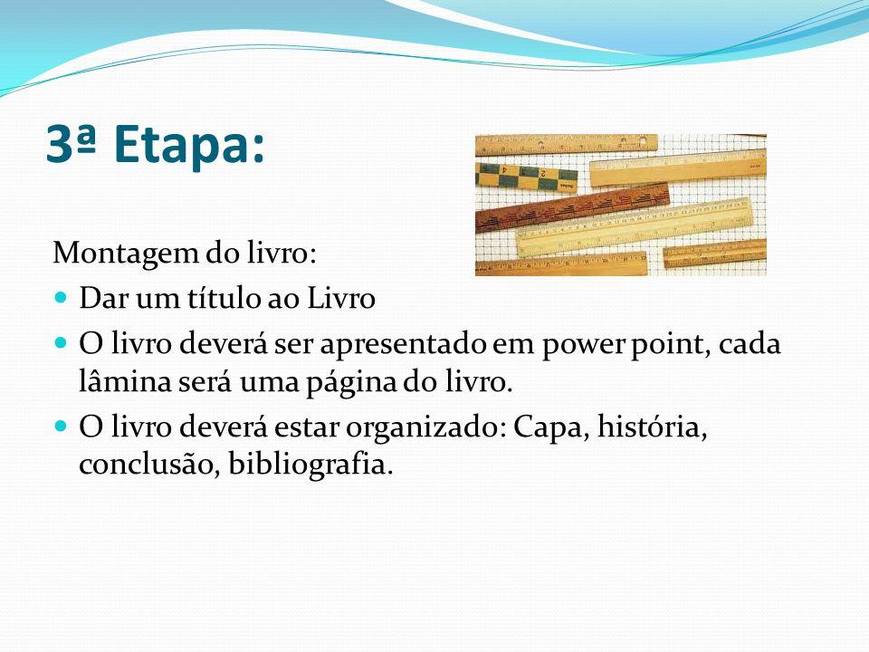 3ª Etapa: Montagem do livro: Dar um título ao Livro O livro deverá ser apresentado em power point, cada lâmina será uma página do livro.