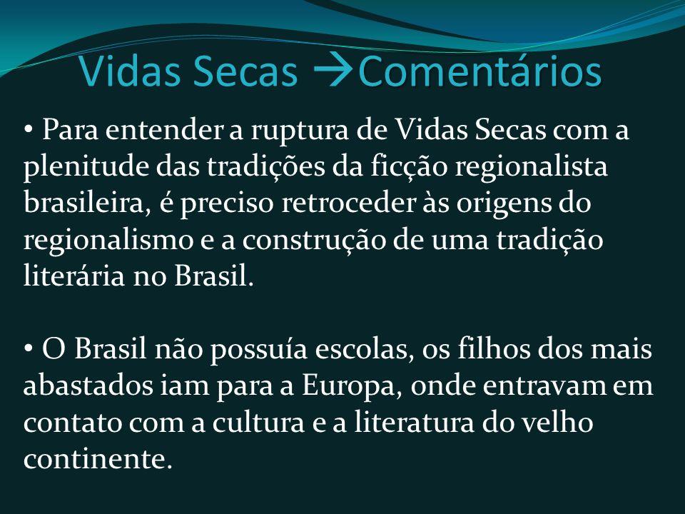 Comentários Vidas Secas Comentários Para entender a ruptura de Vidas Secas com a plenitude das tradições da ficção regionalista brasileira, é preciso retroceder às origens do regionalismo e a construção de uma tradição literária no Brasil.