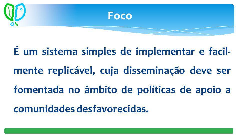 É um sistema simples de implementar e facil- mente replicável, cuja disseminação deve ser fomentada no âmbito de políticas de apoio a comunidades desfavorecidas.