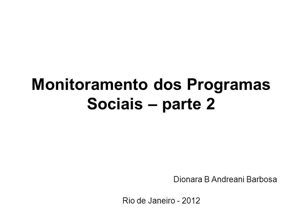 Monitoramento dos Programas Sociais – parte 2 Dionara B Andreani Barbosa Rio de Janeiro - 2012