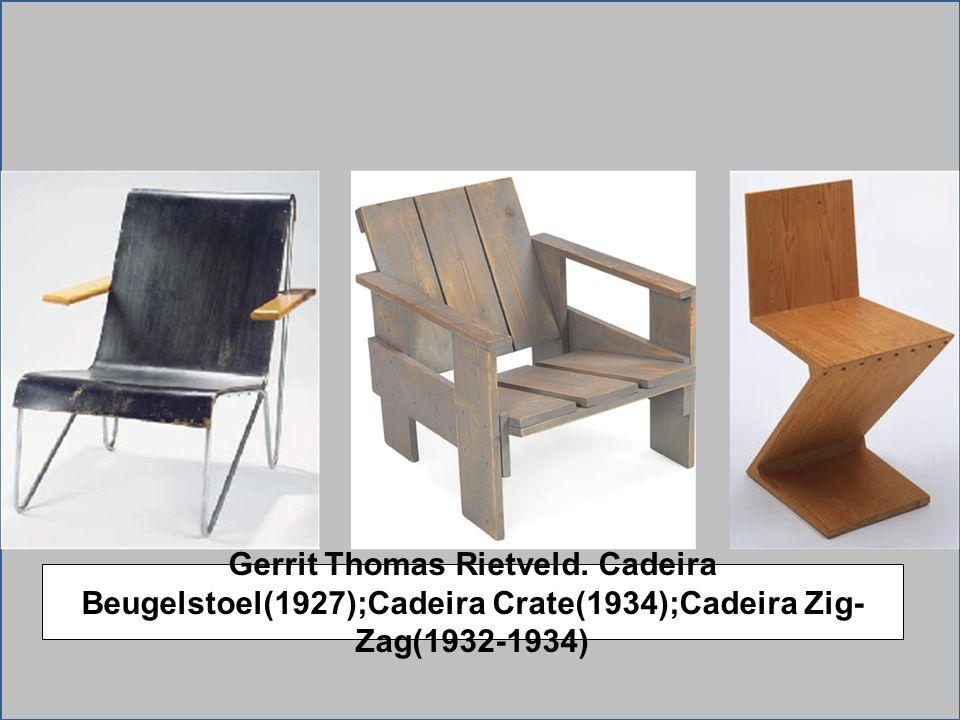 Gerrit Thomas Rietveld. Cadeira Beugelstoel(1927);Cadeira Crate(1934);Cadeira Zig- Zag(1932-1934)