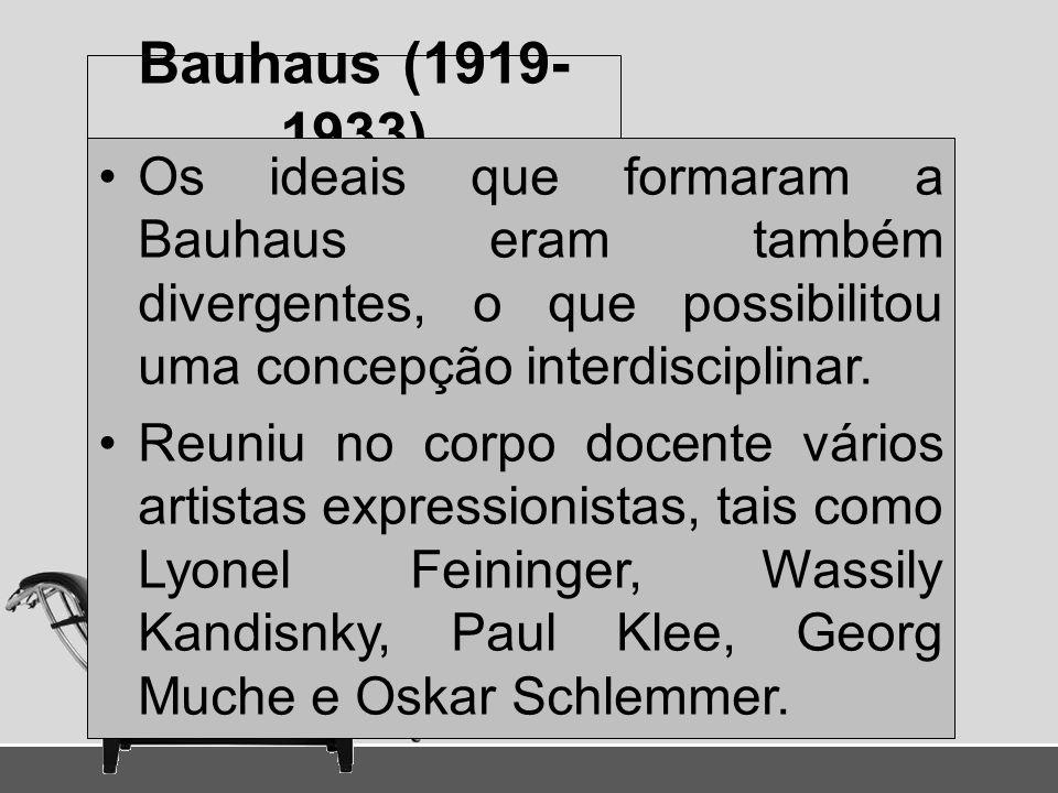 Bauhaus (1919- 1933) Os ideais que formaram a Bauhaus eram também divergentes, o que possibilitou uma concepção interdisciplinar. Reuniu no corpo doce
