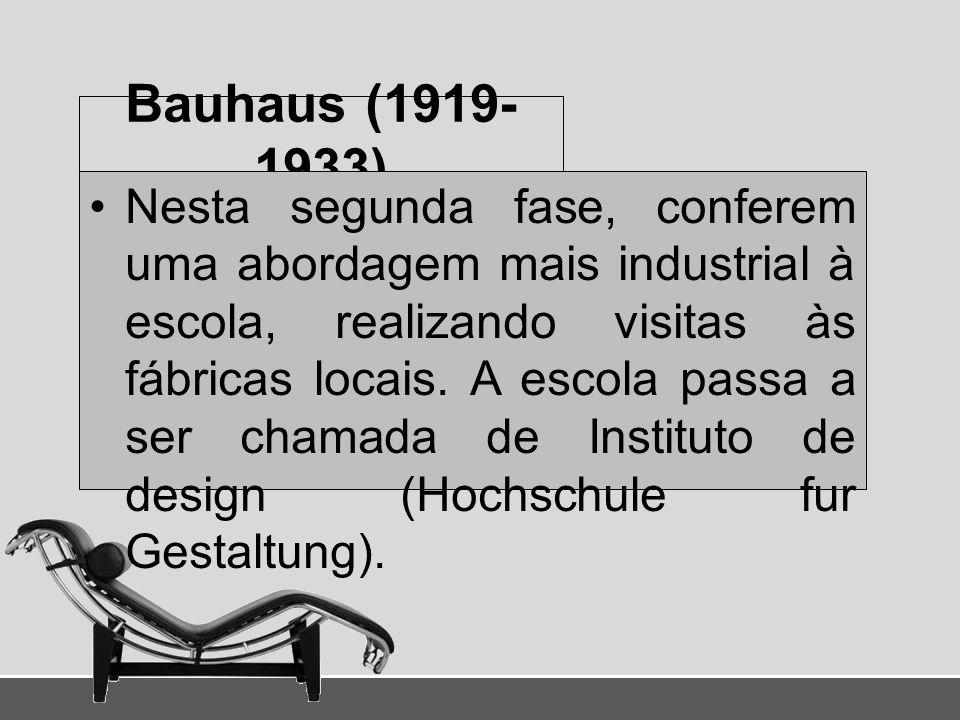 Bauhaus (1919- 1933) Nesta segunda fase, conferem uma abordagem mais industrial à escola, realizando visitas às fábricas locais. A escola passa a ser
