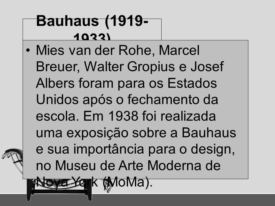 Bauhaus (1919- 1933) Mies van der Rohe, Marcel Breuer, Walter Gropius e Josef Albers foram para os Estados Unidos após o fechamento da escola. Em 1938