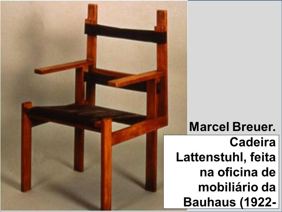 Marcel Breuer. Cadeira Lattenstuhl, feita na oficina de mobiliário da Bauhaus (1922- 1924)