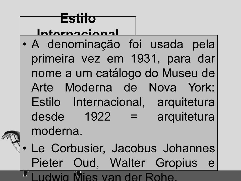 Estilo Internacional A denominação foi usada pela primeira vez em 1931, para dar nome a um catálogo do Museu de Arte Moderna de Nova York: Estilo Inte