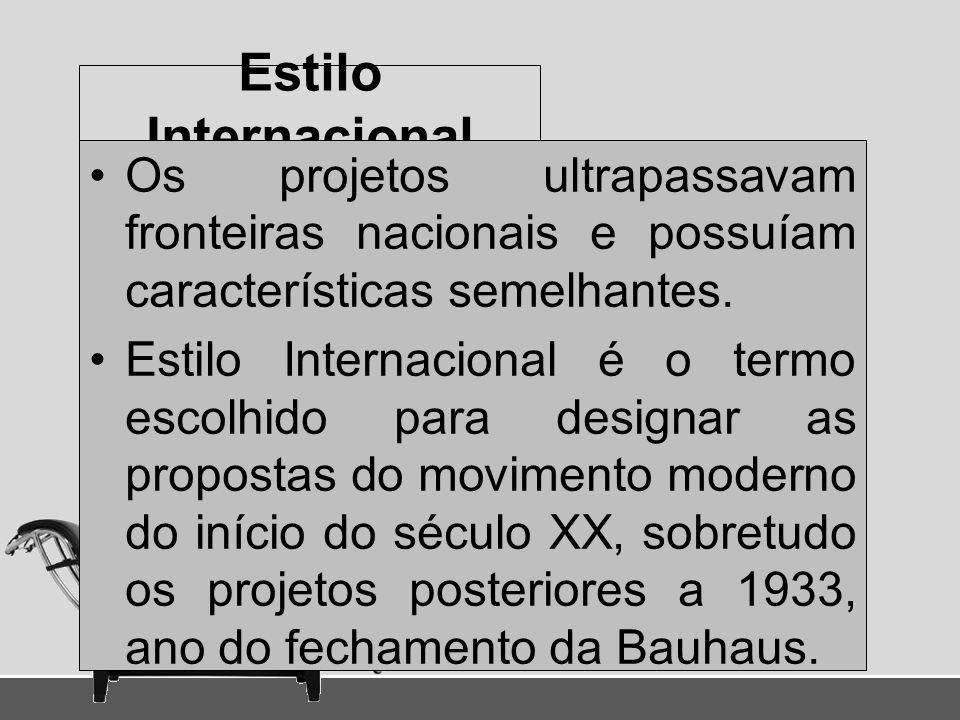 Estilo Internacional Os projetos ultrapassavam fronteiras nacionais e possuíam características semelhantes. Estilo Internacional é o termo escolhido p
