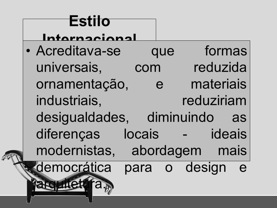 Estilo Internacional Acreditava-se que formas universais, com reduzida ornamentação, e materiais industriais, reduziriam desigualdades, diminuindo as