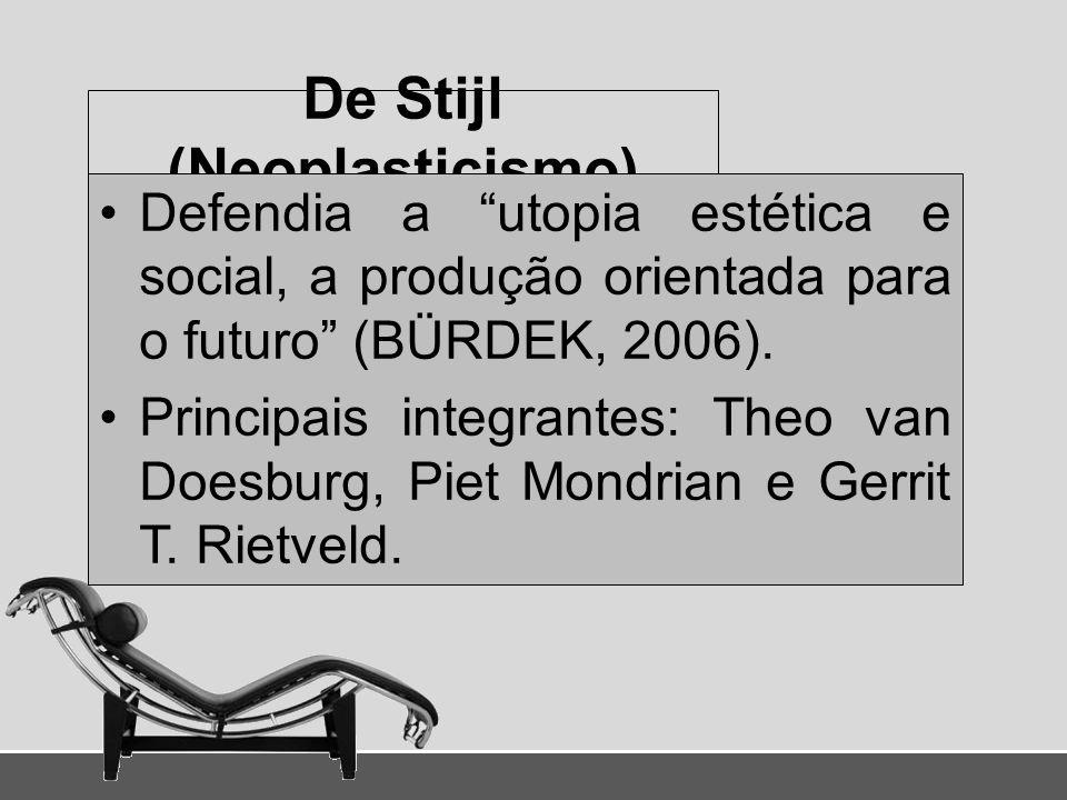 De Stijl (Neoplasticismo) Defendia a utopia estética e social, a produção orientada para o futuro (BÜRDEK, 2006). Principais integrantes: Theo van Doe