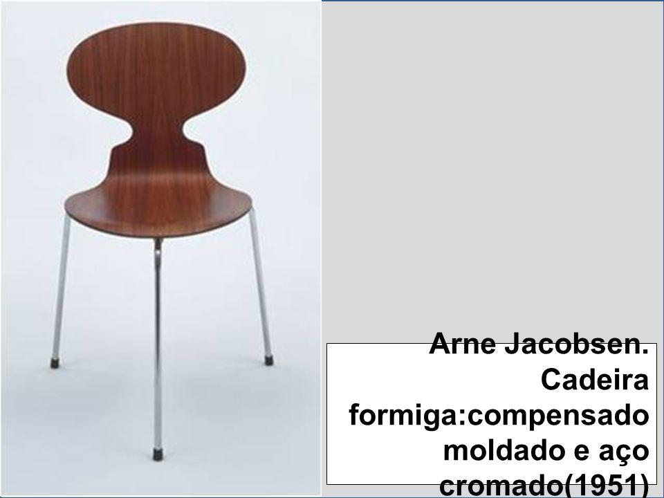 Arne Jacobsen. Cadeira formiga:compensado moldado e aço cromado(1951)