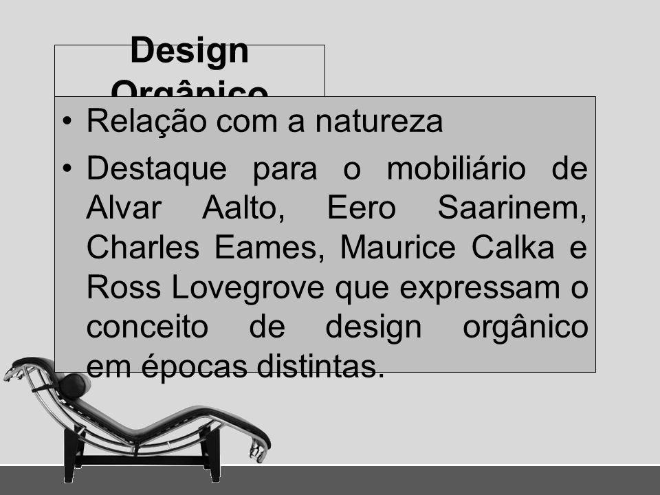 Design Orgânico Relação com a natureza Destaque para o mobiliário de Alvar Aalto, Eero Saarinem, Charles Eames, Maurice Calka e Ross Lovegrove que exp