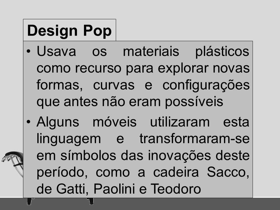 Design Pop Usava os materiais plásticos como recurso para explorar novas formas, curvas e configurações que antes não eram possíveis Alguns móveis uti
