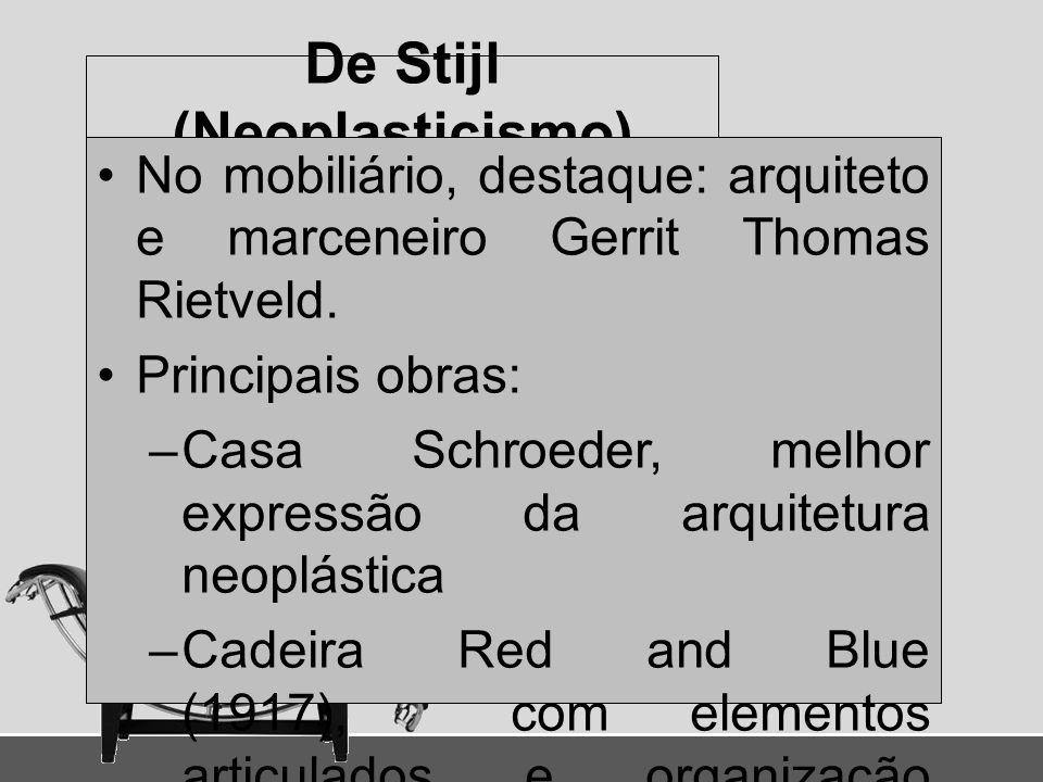 De Stijl (Neoplasticismo) No mobiliário, destaque: arquiteto e marceneiro Gerrit Thomas Rietveld. Principais obras: –Casa Schroeder, melhor expressão