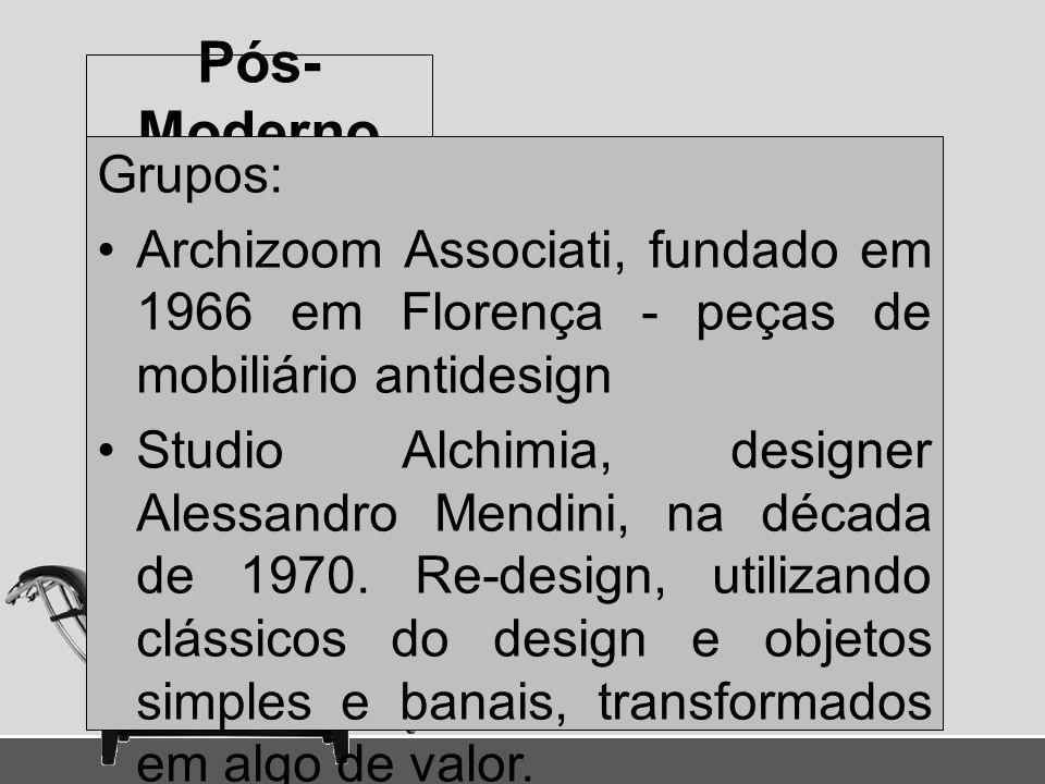 Pós- Moderno Grupos: Archizoom Associati, fundado em 1966 em Florença - peças de mobiliário antidesign Studio Alchimia, designer Alessandro Mendini, n