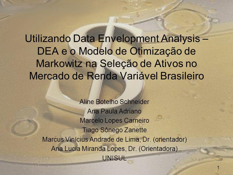 Utilizando Data Envelopment Analysis – DEA e o Modelo de Otimização de Markowitz na Seleção de Ativos no Mercado de Renda Variável Brasileiro Aline Bo