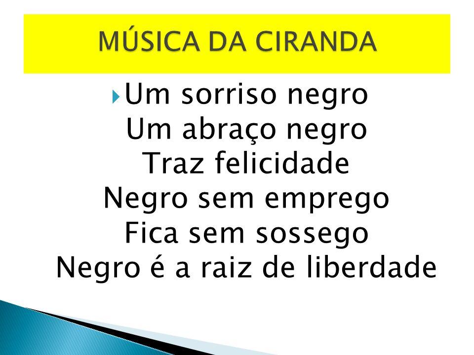 Um sorriso negro Um abraço negro Traz felicidade Negro sem emprego Fica sem sossego Negro é a raiz de liberdade