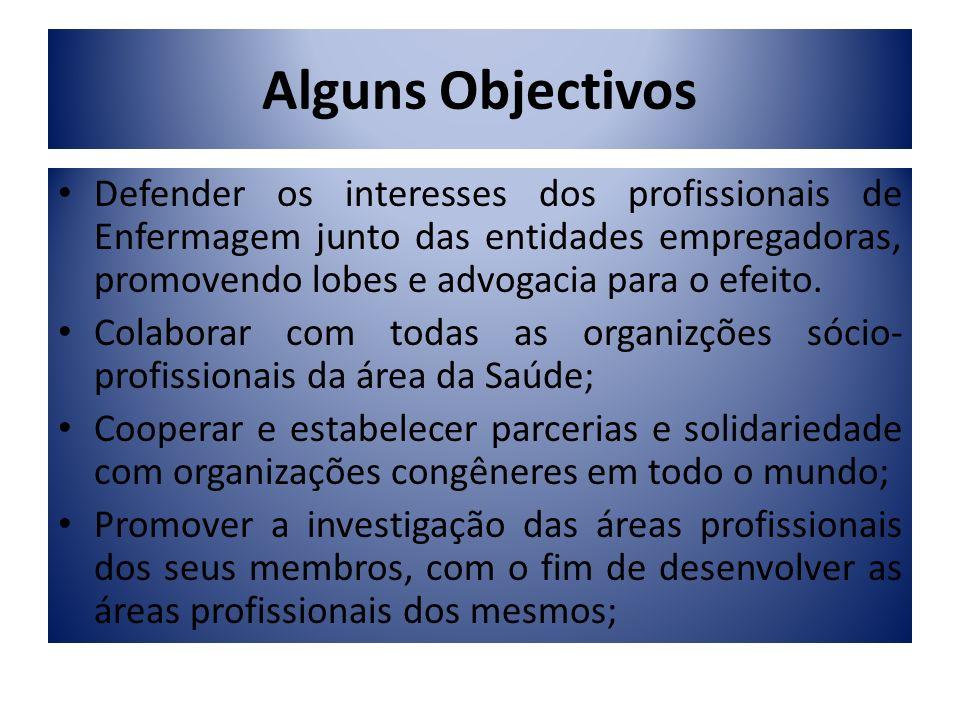 Alguns Objectivos Defender os interesses dos profissionais de Enfermagem junto das entidades empregadoras, promovendo lobes e advogacia para o efeito.