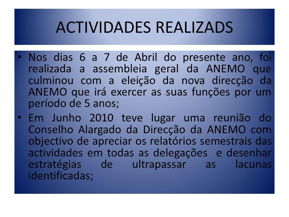 ACTIVIDADES REALIZADS Nos dias 6 a 7 de Abril do presente ano, foi realizada a assembleia geral da ANEMO que culminou com a eleição da nova direcção d