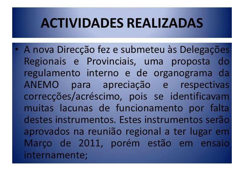 ACTIVIDADES REALIZADAS A nova Direcção fez e submeteu às Delegações Regionais e Provinciais, uma proposta do regulamento interno e de organograma da A